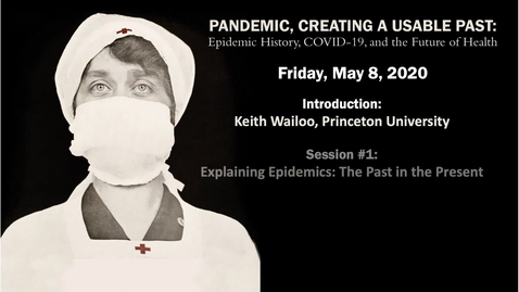 Thumbnail for entry Introduction and Session 1 | Pandemic, Creating a Usable Past: Epidemic History, COVID-19, and the Future of Health -