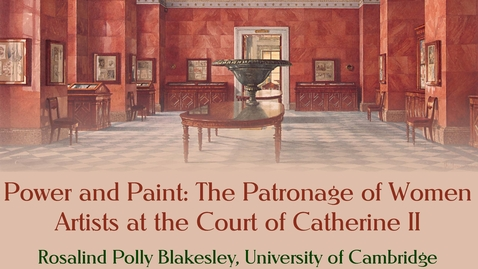 Thumbnail for entry Power and Paint: The Patronage of Women Artists at the Court of Catherine II