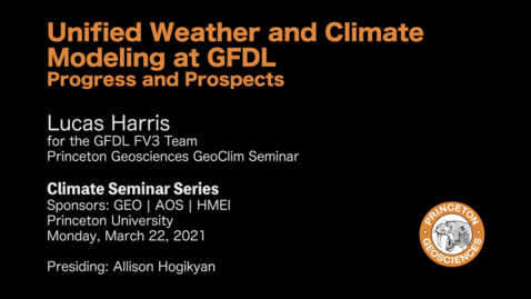 Thumbnail for entry Climate Seminar Series: Unified Weather and Climate Modeling at GFDL, Progress and Prospects