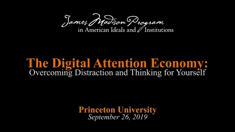 Thumbnail for entry The Digital Attention Economy: Overcoming Distraction and Thinking for Yourself