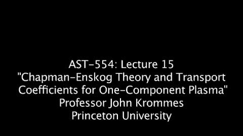 """Thumbnail for entry JKrommes, AST-554, Lecture 15, """"Chapman-Enskog Theory & Transport Coefficients for One-Component Plasma"""", 10APR2014"""
