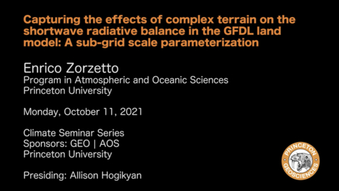 Thumbnail for entry Climate Seminar Series: Capturing the effects of complex terrain on the shortwave radiative balance in the GFDL land model: A sub-grid scale parameterization