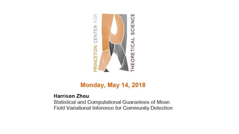 """Thumbnail for entry Zhou, Harrison """"Statistical and Computational Guarantees of Mean Field Variational Inference for Community Detection"""" May 14, 2018"""