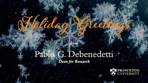 Thumbnail for entry Holiday Greetings from Pablo G. Debenedetti, Dean for Research