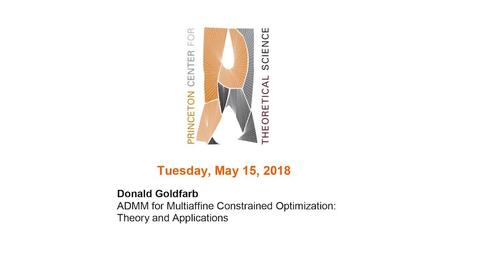"Thumbnail for entry Goldfarb, Donald ""ADMM for Multiaffine Constrained Optimization: Theory and Applications"" May 15, 2018"