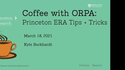 Thumbnail for entry Coffee with ORPA: Princeton ERA Tips and Tricks 3-18-2021