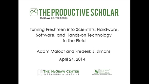 Thumbnail for entry The Productive Scholar - Turning Freshman into Scientists: Hardware, Software, and Hands-on Technology in the Field