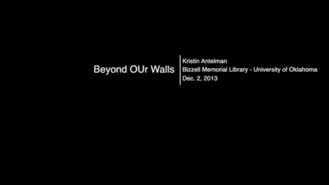 Thumbnail for entry Beyond OUr Walls: Kristin Antelman - Building Organizational Readiness for the Library of the Future