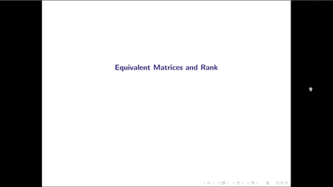 Thumbnail for entry MATH 3333 Ch.10: Equivalent Matrices and Rank