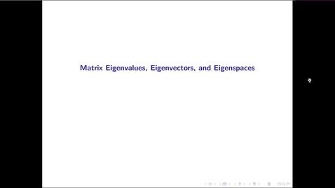 Thumbnail for entry MATH 3333 Ch.13: Matrix Eigenvalues, Eigenvectors, and Eigenspaces