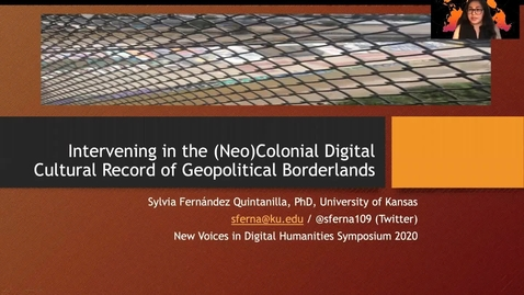 Thumbnail for entry Sylvia Fernández Quintanilla:Intervening in the (Neo)Colonial Digital Cultural Record of Geopolitical Borderlands (DH@OU5 Digital Humanities Symposium)