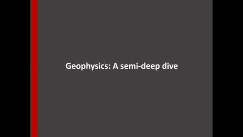 Thumbnail for entry Geophysics: A Semi-Deep Dive