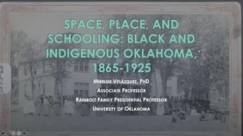 Thumbnail for entry Mirelsie Velázquez: Space, Place, and Schooling: Black and Indigenous Oklahoma, 1865-1925