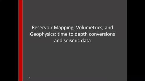 Thumbnail for entry Reservoir Mapping, Volumetrics, and Geophysics