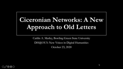 Thumbnail for entry Caitlin Marley: Ciceronian Networks: A New Approach to Old Letters (DH@OU5 Digital Humanities Symposium)