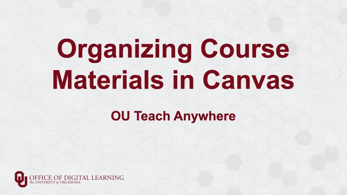 Organizing Course Material in Canvas - OU Teach Anywhere