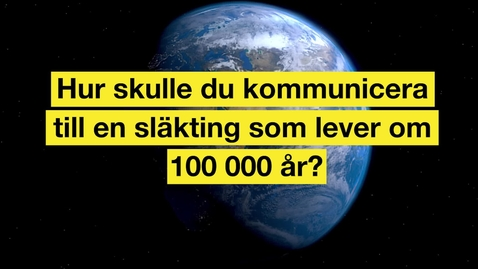Hur skulle du kommunicera med en släkting som lever om 100 000 år?