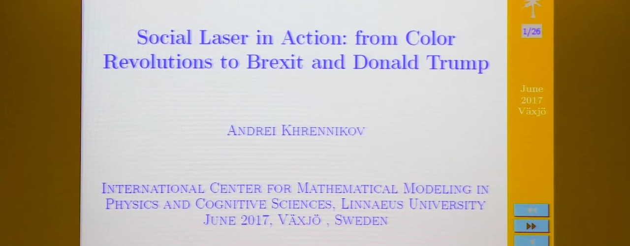Social Laser in Action: from Color Revolutions to Brexit and Donald Trump - Andrei Khrennikov