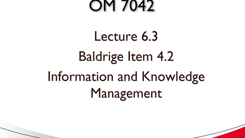 Thumbnail for entry OM 7042 Lecture 6.3 Baldrige Item 4.2