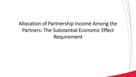 Thumbnail for entry ACCT 8030 L6-3 Allocation of Partnership Income Among the Partners The Substantial Economic Effect Requirement