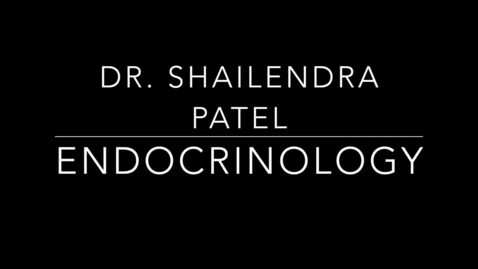 Thumbnail for entry Dr. Patel Endocrinology .mp4