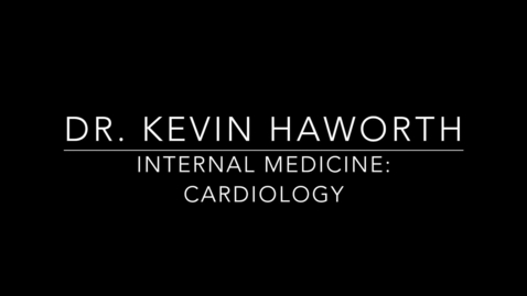 Thumbnail for entry Dr. Kevin Haworth Internal Medicine.mp4
