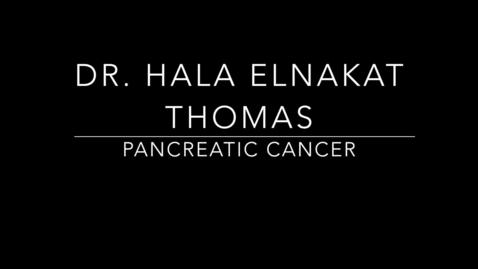 Thumbnail for entry Dr. Hala Elnakat Thomas Pancreatic Cancer.mp4