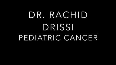 Thumbnail for entry Dr. Drissi Pediatric Cancer.mp4