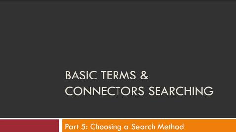 Thumbnail for entry Basic Terms & Connectors Video Part IV: Constructing Searches