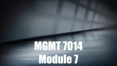 Thumbnail for entry MGMT 7014 Module 7 Introduction