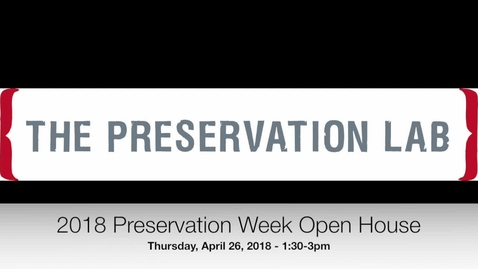 Thumbnail for entry Preservation Week Open House - April 26, 2018