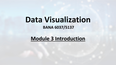 Thumbnail for entry BANA6037 Module 3 Introduction.mp4