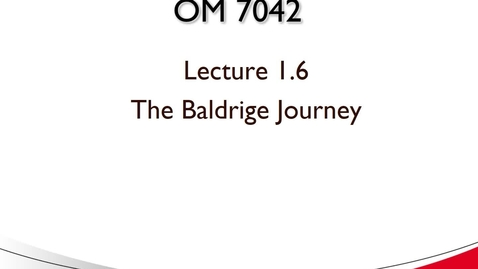 Thumbnail for entry OM 7042 Lecture 1.6 The Baldrige Journey
