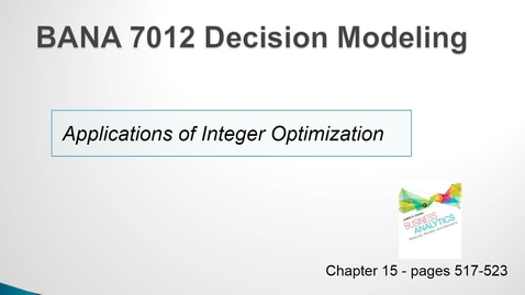 Thumbnail for entry BANA 7012 Lecture 6.4 Applications of Integer Optimization