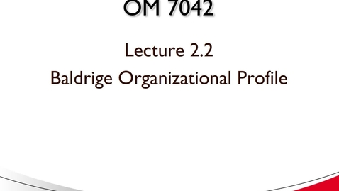 Thumbnail for entry OM 7042 Lecture 2.2 Baldrige Organizational Profile