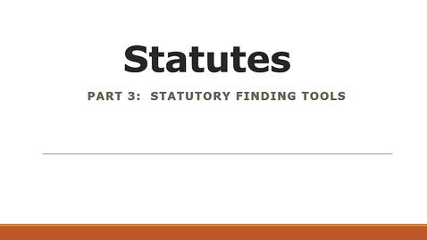 Thumbnail for entry Researching Statutes: Statutory Finding Tools