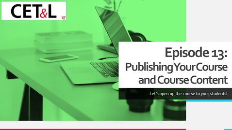 Thumbnail for entry Publishing Your Course & Course Content | Episode 13 - Creating Your Canvas Course from Scratch
