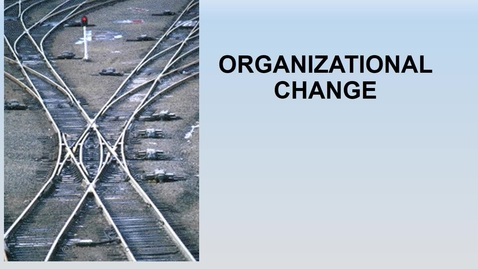 Thumbnail for entry MGMT 7014 Orgaization change revised narrated.mp4