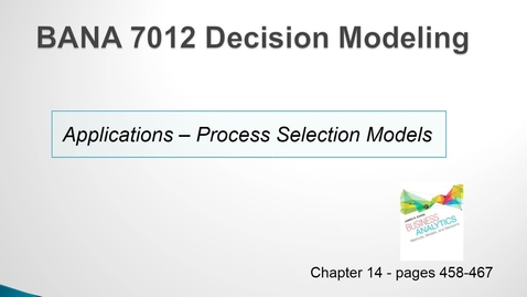 Thumbnail for entry BANA 7012 Lecture 5.1 Applications - Process Selection Models