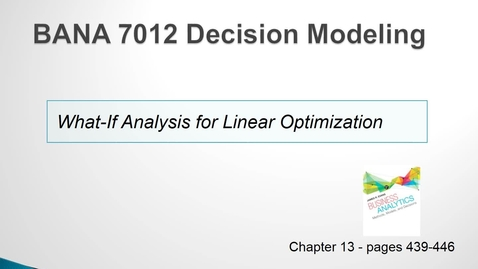 Thumbnail for entry BANA 7012 Lecture 4.4 What If Analysis for Linear Optimization