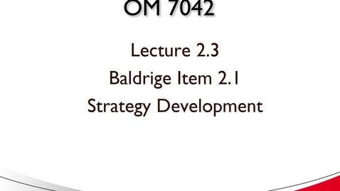 Thumbnail for entry OM 7042 Lecture 2.3 Baldrige Item 2.1