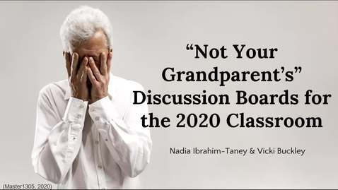 "Thumbnail for entry ""Not Your Grandparent's Discussion Boards for the 2020 Classroom"" - Nadia Ibrahim-Taney & Vicki Buckley"