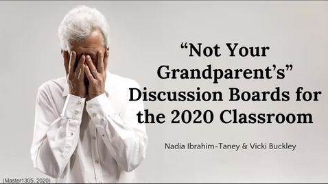 """Thumbnail for entry """"Not Your Grandparent's Discussion Boards for the 2020 Classroom"""" - Nadia Ibrahim-Taney & Vicki Buckley"""
