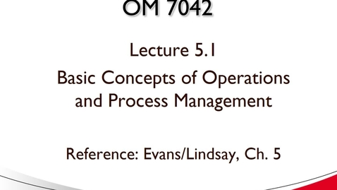 Thumbnail for entry OM 7042 Lecture 5.1 Operations Focus Basics