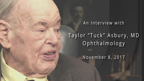 """Thumbnail for entry Taylor """"Tuck"""" Asbury, M.D. Interviewed by Arden Wander, M.D., November 8, 2017"""