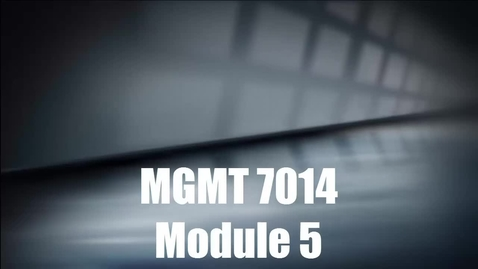 Thumbnail for entry MGMT 7014 Module 5 Introduction