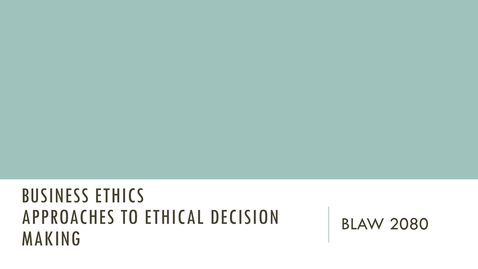 Thumbnail for entry BLAW 2080 - Module 2: Introduction to Approaches to Ethical Decision Making