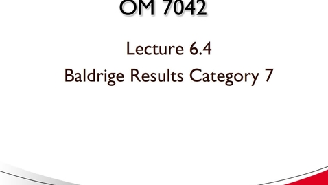 Thumbnail for entry OM 7042 Lecture 6.4 Baldrige Results Category 7