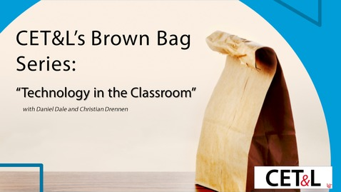 Thumbnail for entry CET&L Brown Bag Series - Technology in the Classroom | 4/16