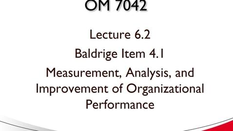 Thumbnail for entry OM 7042 Lecture 6.2 Baldrige Item 4.1